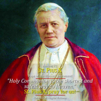 "August 21: St. PIUS X ""Instaurare omnia in Christo"" (To Restore all things in Christ).  Pope of the Blessed Sacrament."