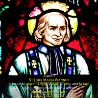 AUGUST 4: St. JOHN MARIA VIANNEY, PATRON SAINT OF PARISH PRIESTS. The Glorious Duty of Man: To Pray and to Love