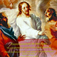 "AUGUST 6: THE TRANSFIGURATION OF OUR LORD. ""This is my beloved Son; listen to Him (Mk 9:7)."""