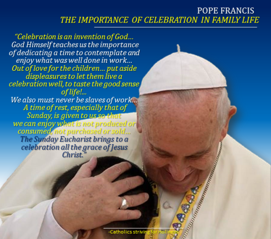 POPE FRANCIS - IMPORTANCE OF CELEBRATION IN FAMILY LIFE