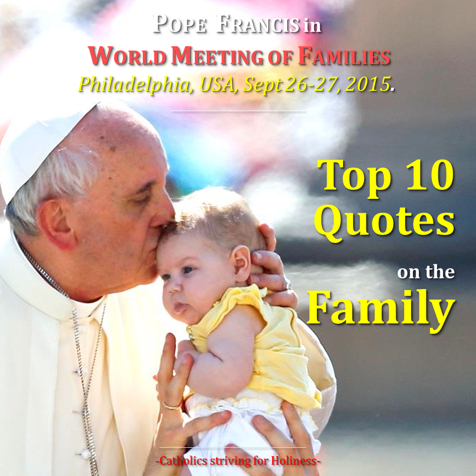 pope francis top quotes on the family at the world meeting of