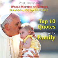 POPE FRANCIS'  TOP 10 QUOTES ON THE FAMILY at the World Meeting of Families 2015 (Philadelphia, USA)