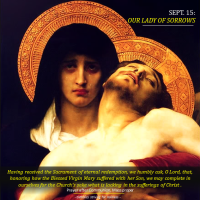 """Sept. 15: OUR LADY OF SORROWS. """"O sweet Mother!  Font of love, touch my spirit from above,  make my heart with yours accord.  Make me feel as you have felt;  make my soul to glow and melt  with the love of Christ, my Lord (from 'Stabat Mater')."""""""