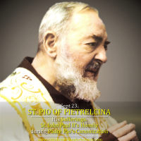 Sept. 23. St. PIO OF PIETRELCINA (Padre Pio), Priest, Capuchin, Franciscan friar. His Sufferings. Video summary and St. John Paul II's Homily During His Canonization (2002).