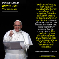 POPE FRANCIS ON THE RICH YOUNG MAN. Faith and Attachment to Riches Cannot Coexist.
