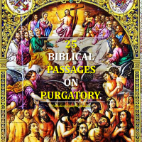 LOOKING FOR THE BIBLICAL BASIS OF PURGATORY? Here are some 25 Biblical Passages.