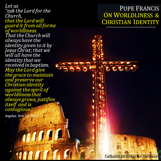 Pope Francis on Worldliness and Christian identity