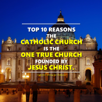 TOP 10 REASONS  WHY THE CATHOLIC CHURCH IS THE ONE TRUE CHURCH FOUNDED BY JESUS CHRIST.  Other Christian groups derive their elements of truth  from the fullness of the Catholic Church.