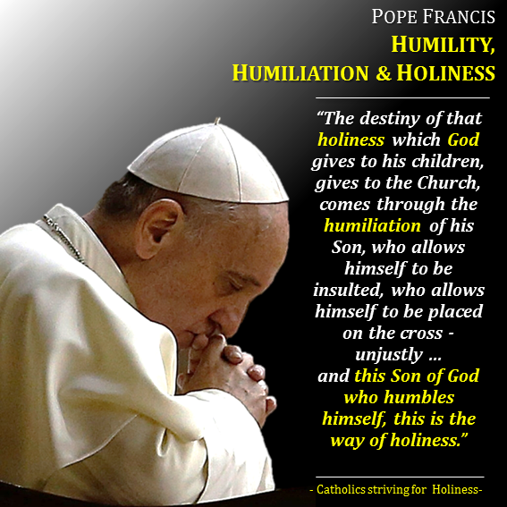 POPE FRANCIS ON HUMILITY, HUMILIATION AND HOLINESS