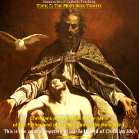 Summaries of Catholic Teaching Topic 5: THE MOST HOLY TRINITY.