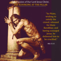 The Passion of Our Lord Jesus Christ 3. THE SCOURGING AT THE PILLAR.