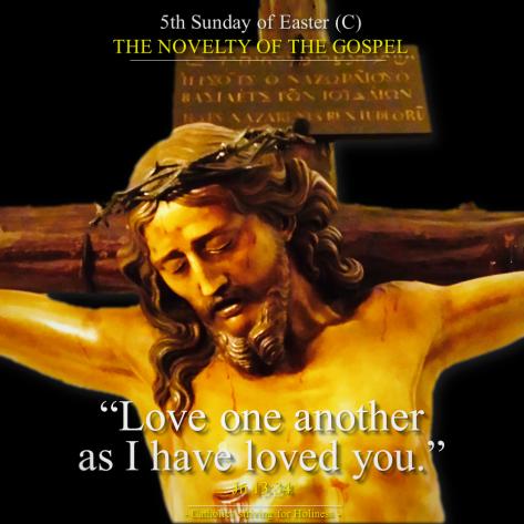 5th Sunday of Easter C. Jesus'love. novelty of the Gospel
