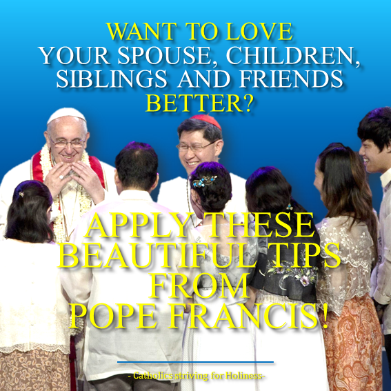 Want to love better. Apply these tips from Pope Francis