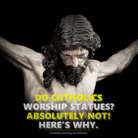 DO CATHOLICS WORSHIP IDOLS/STATUES?  ABSOLUTELY NOT! HERE'S WHY. MUST READ FOR ALL CATHOLICS!