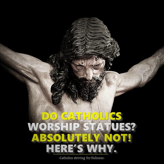 Do Catholics worship statues