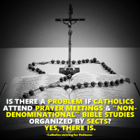 """IS THERE A PROBLEM IF CATHOLICS ATTEND PRAYER MEETINGS & """"NON-DENOMINATIONAL"""" BIBLE STUDIES ORGANIZED BY SECTS? YES, THERE IS."""