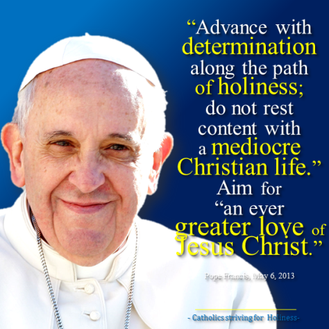 Pope Francis. Do not be content to a mediocre life