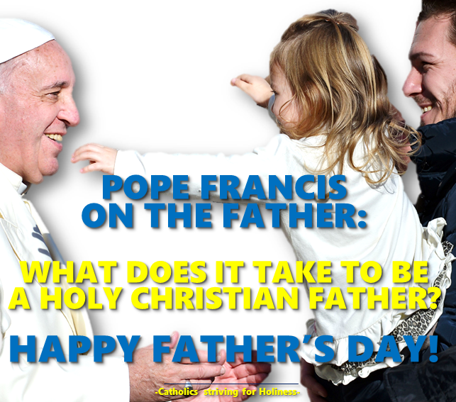 Pope FRancis on the Father. What it takes to be a holy Christian father.png