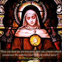August 11: ST. CLARE OF ASSISI.  Founder of the Poor Clares.