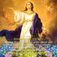 August 15: SOLEMNITY OF THE ASSUMPTION OF OUR LADY. Significance & Consequences.