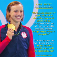 """KATIE LEDECKY, OLYMPIAN GOLD MEDALIST AND WORLD CHAMPION:   My Catholic faith helps me put things in perspective. I pray the """"Hail Mary"""" before any race."""