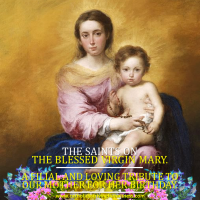 THE BLESSED VIRGIN MARY IN OUR LIFE AS CHRISTIANS. The Saints on the Blessed Virgin Mary.  A Filial and Loving Tribute to Our Mother for Her Birthday. Audiovisual summary and text.