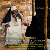 29th Sunday Reflection (C). THE PARABLE OF THE PERSISTENT WIDOW AND THE UNJUST JUDGE. The Importance Of Persevering Prayer. AV Summary and text.