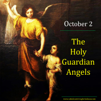 Oct. 2: FEAST OF THE HOLY GUARDIAN ANGELS. Audiovisual summary and text.