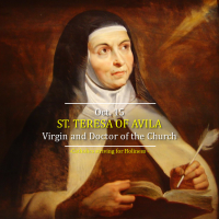 Oct. 15: ST. TERESA OF AVILA. Virgin and Doctor of the Church. AV summary and text. Best with sound.