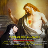 Oct. 16: ST. MARGARET MARY ALACOQUE, Virgin.  Promoted the Devotion to the Sacred Heart of Jesus