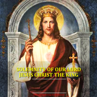 LET'S PREPARE FOR THE SOLEMNITY OF OUR LORD JESUS CHRIST,  THE KING OF THE UNIVERSE.