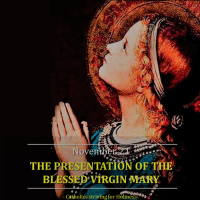 NOVEMBER 21:  THE PRESENTATION OF THE BLESSED VIRGIN MARY