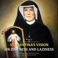 FIGHT IDLENESS AND LAZINESS!  ST. FAUSTINA, THE DEVIL AND LAZINESS.