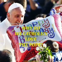 WHY DO WE CATHOLICS LOVE THE POPE?  HERE ARE THE REASONS.  Audiovisual (02:37s)