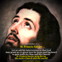 December 3: ST. FRANCIS XAVIER, S.J. A man with a profound love for Christ and  a great apostolic zeal.