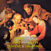 TIPS FOR A HOLY AND HAPPY ADVENT & CHRISTMAS.