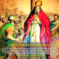 Feb. 23: ST. POLYCARP OF SMYRNA, BISHOP & MARTYR. Divine Office reading on his martyrdom.