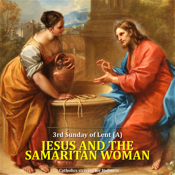 3rd Sunday of Lent (A): JESUS AND THE SAMARITAN WOMAN. Summary vid + full text.