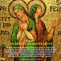 March 7: STS. PERPETUA AND FELICITY, MARTYRS.