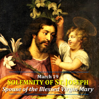 Mar. 19: SOLEMNITY OF ST. JOSEPH,  SPOUSE OF THE BLESSED VIRGIN MARY & PATRON OF THE UNIVERSAL CHURCH. Summary AV + full text
