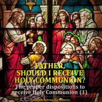 FATHER, SHOULD I RECEIVE HOLY COMMUNION? Summary vid + full text.