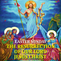 EASTER SUNDAY.  THE RESURRECTION OF OUR LORD JESUS CHRIST. Summary vid + full text.