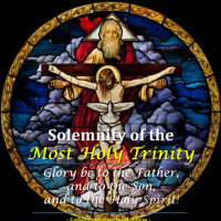 SOLEMNITY OF THE MOST HOLY TRINITY. Glory be to the Father, and to the Son, and to the Holy Spirit! AV summary + full text