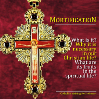 MORTIFICATION: WHAT IS IT, WHY IT IS NECESSARY IN CHRISTIAN LIFE, AND WHAT ARE ITS FRUITS.