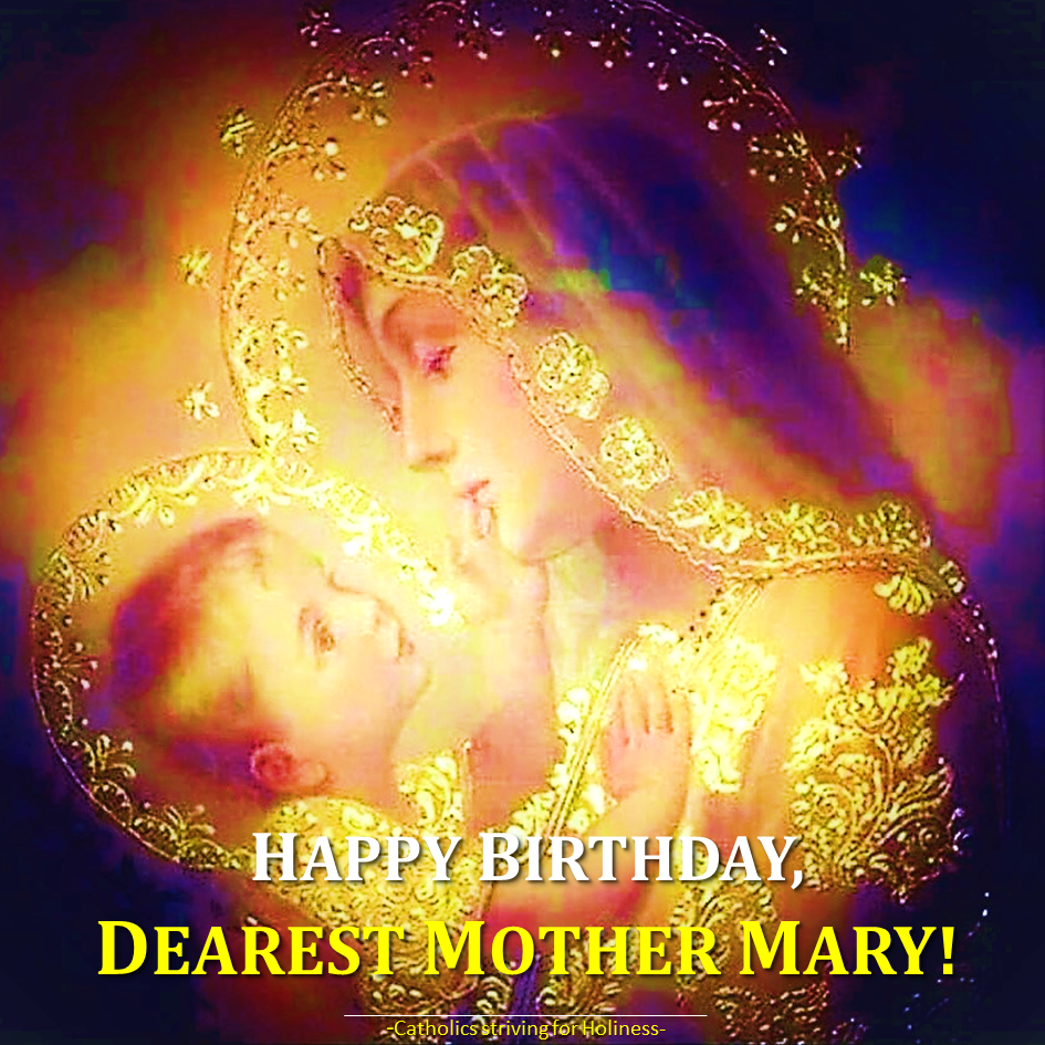 Sept 8 Happy Birthday Dearest Mother Mary Catholics Striving