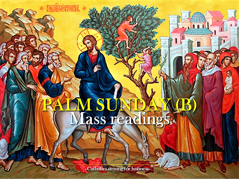 PALM SUNDAY (B)  MASS READINGS – Catholics Striving for Holiness