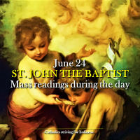 June 24: SOLEMNITY OF THE BIRTH OF ST. JOHN THE BAPTIST. MASS DURING THE DAY READINGS.